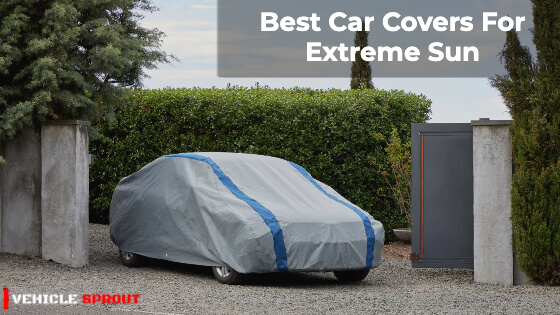 10 Best Car Cover For Extreme Sun 2021