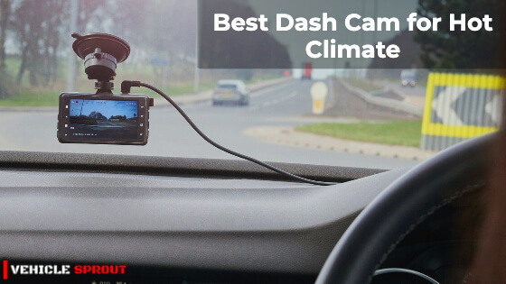 7 Best Dash Cam for Hot Climate 2021
