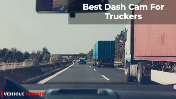 7 Best Dash Cams For Truckers 2021