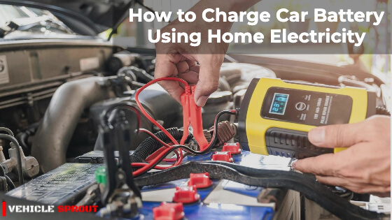 How to Charge Car Battery Using Home Electricity 2021