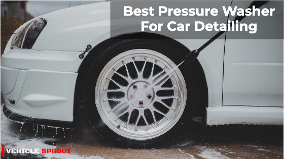 7 Best Pressure Washers for Car Detailing 2021