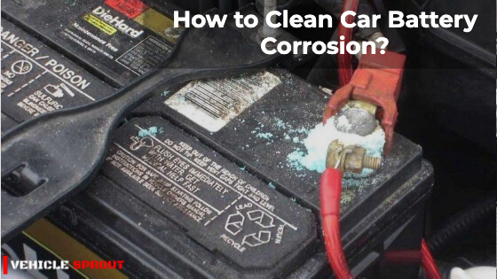 How to Clean Car Battery Corrosion?